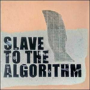 Slave to the Algorithm link